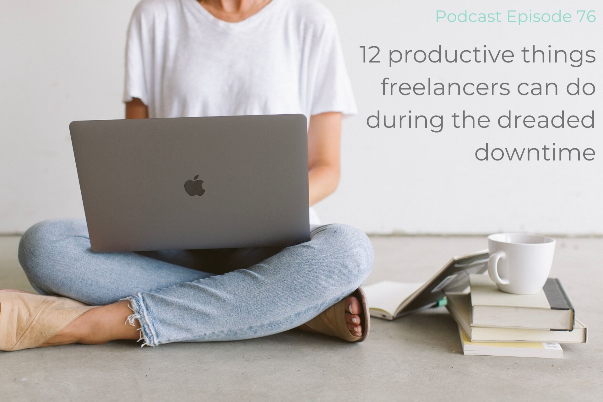12 things freelancers can do during downtime : Podcast episode 76